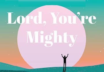 Lord, Your Are Mighty
